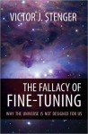 Fallacy of Fine-Tuning, The: Why the Universe Is Not Designed for Us - Victor J. Stenger