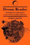 Dream Reader: Contemporary Approaches to the Understanding of Dreams - Anthony Shafton
