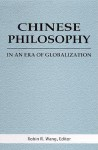 Chinese Philosophy in an Era of Globalization - Robin R. Wang, Roger T. Ames
