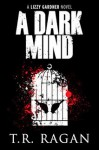 A Dark Mind (The Lizzy Gardner Series, #3) - T.R. Ragan