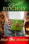 Must Love Mistletoe (Holiday Duet Book 1) - Christie Ridgway
