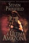 A Última Amazona - Steven Pressfield