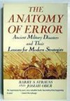 The Anatomy of Error: Ancient Military Disasters and Their Lessons for Modern Strategists - Barry S. Strauss, Josiah Ober