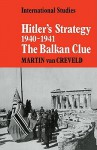 Hitler's Strategy 1940 1941: The Balkan Clue - Martin van Creveld