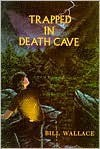 Trapped in Death Cave - Bill Wallace