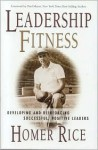 Leadership Fitness: Developing and Reinforcing Successful, Positive Leaders - Homer Rice