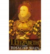 I, Elizabeth: The Word of a Queen - Rosalind Miles