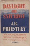 Daylight on Saturday - J.B. Priestley