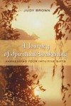 A Journey of Spiritual Awakening: Harnessing Your Intuitive Gifts - Judy Brown