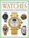 The Illustrated Directory of Watches: A Collectors Guide to Over 1000 Timepieces, from Classic Designs to Luxury Fashionware - James Wilson
