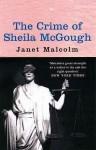 The Crime Of Sheila Mc Gough - Janet Malcolm