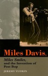 Miles Davis, Miles Smiles, and the Invention of Post Bop - Jeremy Yudkin
