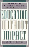 Education Without Impact: How Our Universities Fail the Young - George H. Douglas