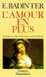 L'amour en plus : histoire de l'amour maternel (XVIIe-XXe siècles) - Élisabeth Badinter