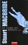 Die Stunde des Mörders: Roman - Stuart MacBride