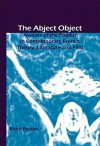 The Abject Object: Avatars of the Phallus in Contemporary French Theory, Literature and Film - Keith Reader