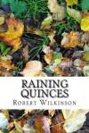 Raining Quinces - Robert Wilkinson