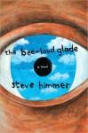 The Bee-Loud Glade: A Novel - Steve Himmer