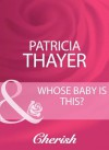 Whose Baby Is This? (Mills & Boon Cherish) - Patricia Thayer