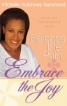Release the Pain, Embrace the Joy: Help for the Hurting Heart - Michelle McKinney Hammond