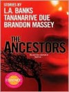 The Ancestors - Brandon Massey, Tananarive Due, L.A. Banks