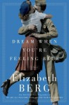 Dream When You're Feeling Blue: A Novel - Elizabeth Berg