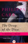 The Drop of the Dice (The Daughters of England) - Philippa Carr