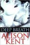 Deep Breath - Alison Kent