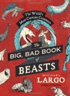 The Big, Bad Book of Beasts: The World's Most Curious Creatures - Michael Largo