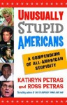 Unusually Stupid Americans: A Compendium of All-American Stupidity - Ross Petras, Ross Petras