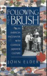 Following the Brush: An American Encounter with Classical Japanese Culture - John Elder