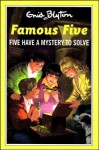 Five Have A Mystery To Solve (The Famous Five Series Iv) - Enid Blyton, Jolyne Knox
