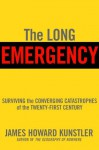 The Long Emergency: Surviving the Converging Catastrophes of the Twenty-First Century - James Howard Kunstler