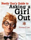 Nerdy Guy's Guide to Asking a Girl Out - Howard Lee