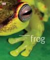 Frog: A Photographic Portrait - Thomas Marent, Tom Jackson