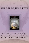 Cranioklepty: Grave Robbing and the Search for Genius - Colin Dickey