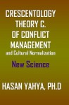 Crescentology: A Theory of Conflict Management and Cultural Normalization - Hasan Yahya