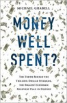 Money Well Spent?: The Truth Behind the Trillion-Dollar Stimulus, the Biggest Economic Recovery Plan in History - Michael Grabell