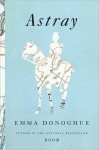Astray: Stories - Emma Donoghue