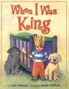When I Was King - Linda Ashman, David McPhail