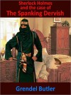 Sherlock Holmes and the Case of The Spanking Dervish - Grendel Butler