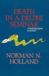 Death in a Delphi Seminar: A Postmodern Mystery - Norman Norwood Holland