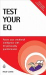 Test Your EQ: Assess Your Emotional Intelligence with 20 Personality Questionnaires - Philip J. Carter
