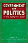Government And Politics In The Evergreen State - David C. Nice, John C. Pierce