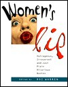 Women's Lip: Outrageous, Irreverent and Just Plain Hilarious Quotes - Roz Warren