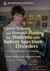 Career Training and Personal Planning for Students with Autism Spectrum Disorders: A Practical Resource for Schools - Catherine Smith, Vicki Lundine, Jo Anne Seip