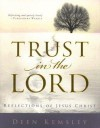 Trust in the Lord: Reflections of Jesus Christ⦠Deen may have the mind of a scholar, but his heart has found the words of a poet. -Glenn Beck. As God ... -Mouw -Blomberg -Neeleman -Bushman - Deen Kemsley