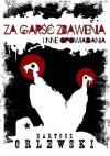 Za garść zbawienia i inne opowiadania - Bartosz Orlewski