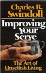 Improving Your Serve : The Art of Unselfish Living - Charles R. Swindoll