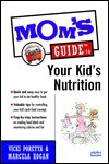 Mom's Guide to Your Kid's Nutrition - Vicki Poretta